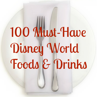 100 Must-Have Disney World Foods and Drinks