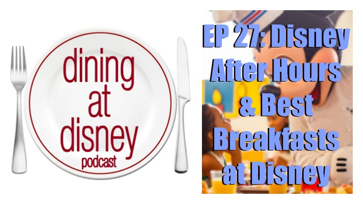 DADP Ep. 27 Disney After Hours and Best Breakfasts at Disney