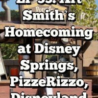 Dining at Disney Podcast Ep 33 - Art Smith's Homecoming at Disney Springs, PizzeRizzo, Disneyland and more